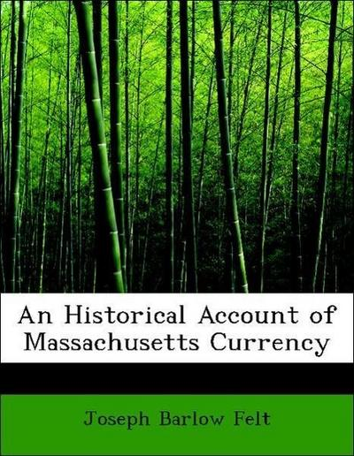 An Historical Account of Massachusetts Currency