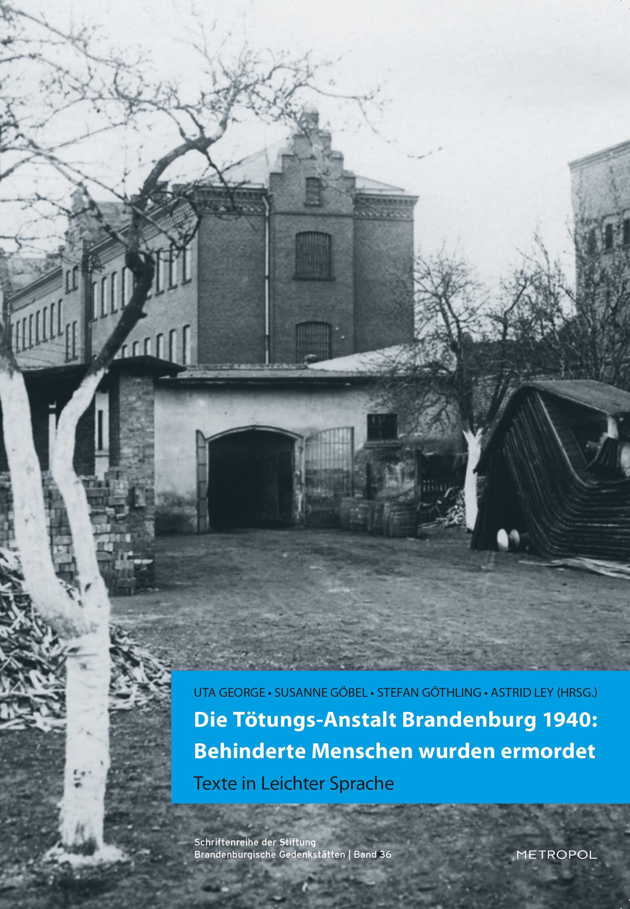 Die Tötungs-Anstalt Brandenburg 1940: Behinderte Menschen wurden ermordet,  ...