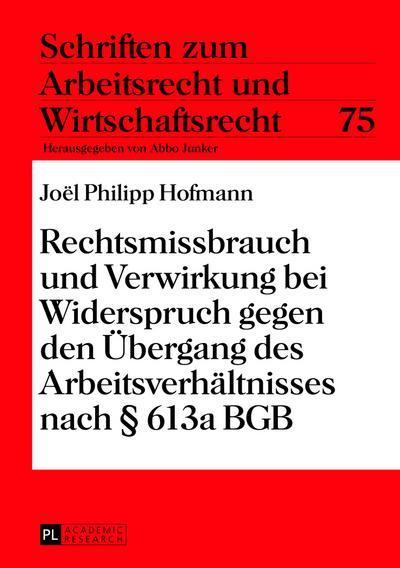 Rechtsmissbrauch und Verwirkung bei Widerspruch gegen den Uebergang des Arbeitsverhaeltnisses nach  613a BGB