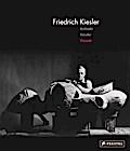 Friedrich Kiesler; Architekt, Künstler, Visionär; Deutsch; 250 Illustr.