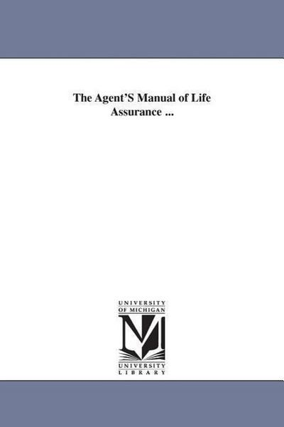 The Agent's Manual of Life Assurance ...