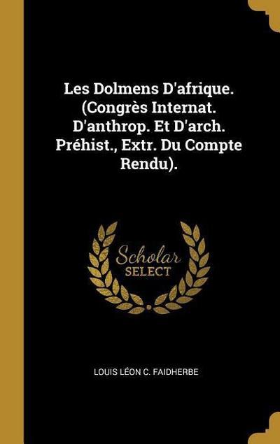 Les Dolmens d'Afrique. (Congrès Internat. d'Anthrop. Et d'Arch. Préhist., Extr. Du Compte Rendu).