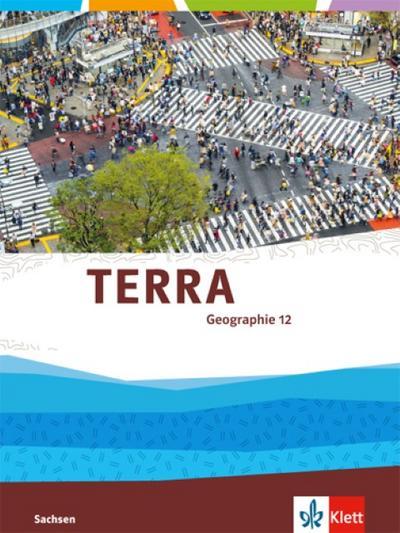 TERRA Geographie für Sachsen - Ausgabe für Gymnasien. Schülerbuch 12. Klasse