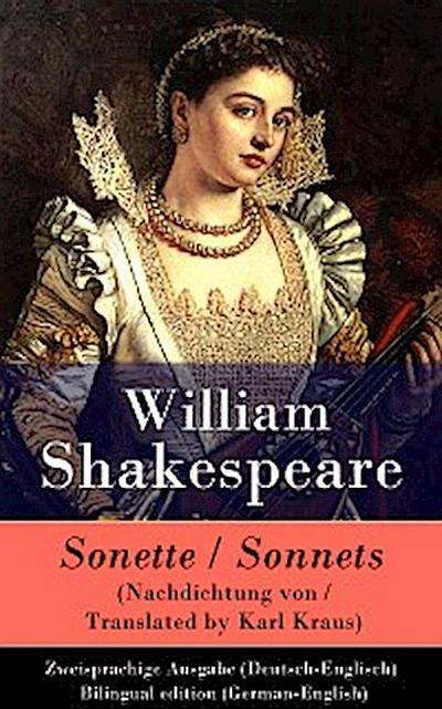 Sonette (Nachdichtung von / Translated by Karl Kraus) / Sonnets - Zweisprachige Ausgabe (Deutsch-Englisch) / Bilingual edition (German-English)
