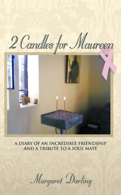 2 Candles for Maureen: A Diary of an Incredible Friendship and a Tribute to a Soul Mate