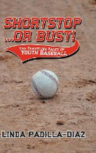 Shortstop ... or Bust!: The Traveling Tales of Youth Baseball