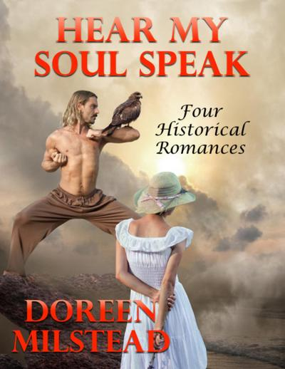 Hear My Soul Speak: Four Historical Romances
