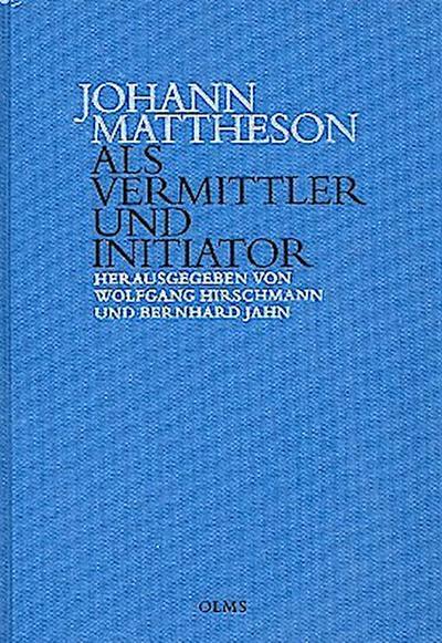 Johann Mattheson als Vermittler und Initiator