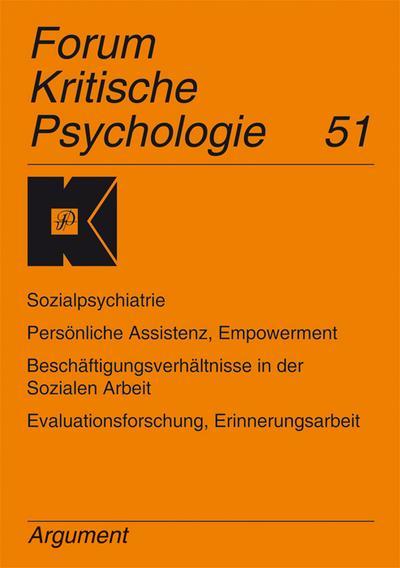 Forum Kritische Psychologie / Sozialpsychiatrie. Persönliche Assistenz, Empowerment. Beschäftigungsverhältnisse in der Sozialen Arbeit. Evaluationsforschung, Erinnerungsarbeit