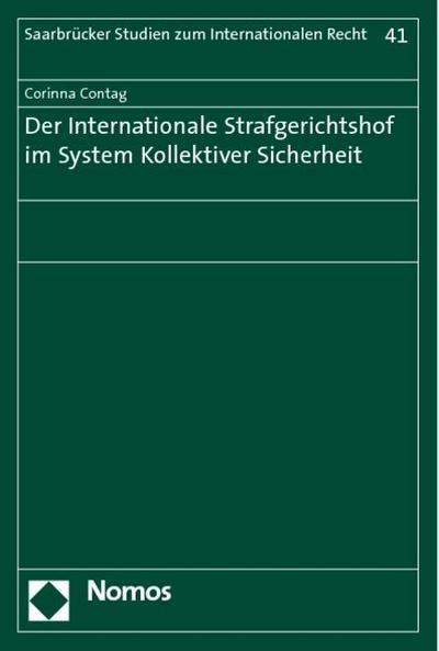 Der Internationale Strafgerichtshof im System Kollektiver Sicherheit