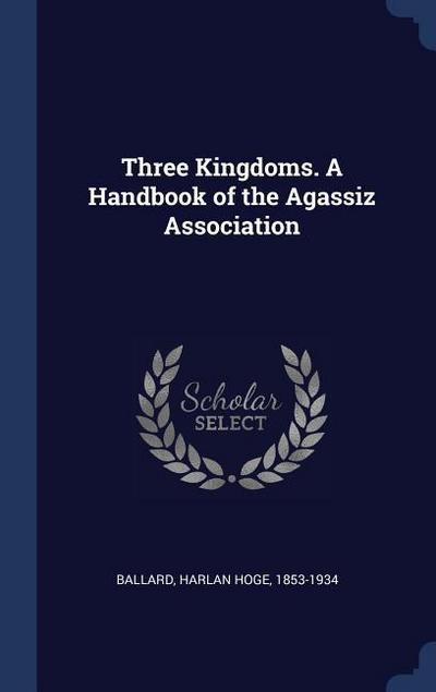 Three Kingdoms. a Handbook of the Agassiz Association