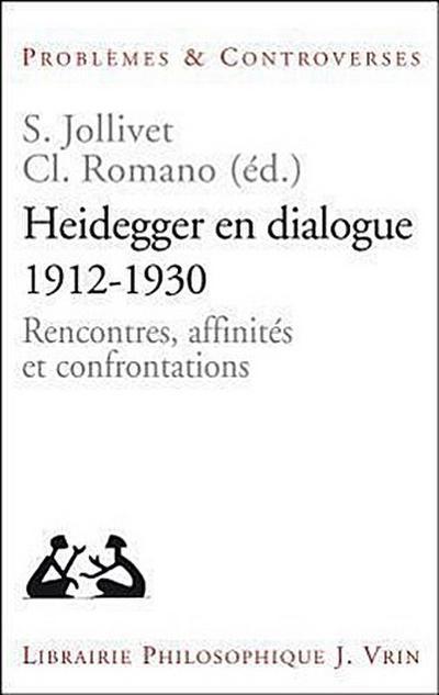 Heidegger En Dialogue 1912-1930: Rencontres, Affinites Et Confrontations