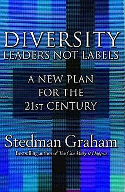 Diversity: Leaders Not Labels: A New Plan for a the 21st Century