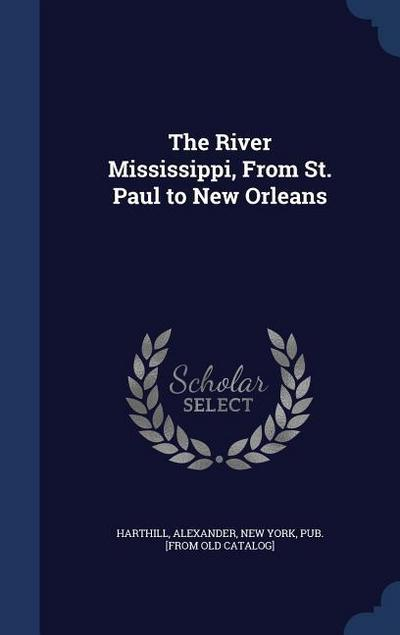 The River Mississippi, from St. Paul to New Orleans