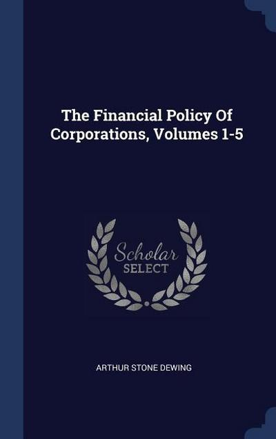 The Financial Policy of Corporations, Volumes 1-5