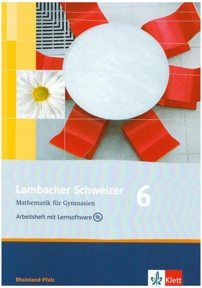 Lambacher Schweizer. 6. Schuljahr. Arbeitsheft plus Lösungsheft und Lernsoftware. Rheinland-Pfalz