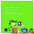 Bunte Küche für Dialysepatienten: Kochbuch mit über 100 abwechslungsreichen Rezepten