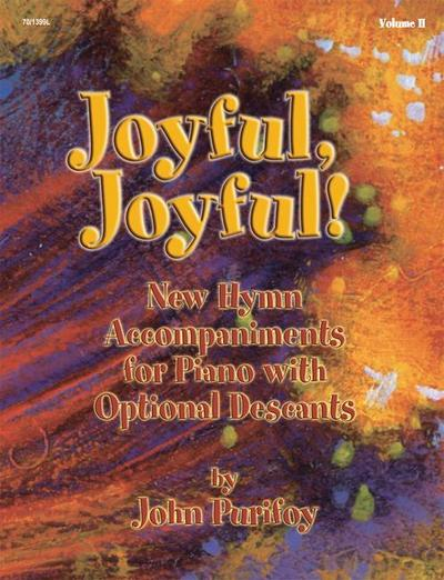 Joyful, Joyful!, Vol. 2: Free Hymn Accompaniments for Piano W/ Opt Descants