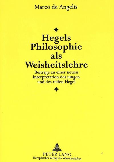 Hegels Philosophie als Weisheitslehre