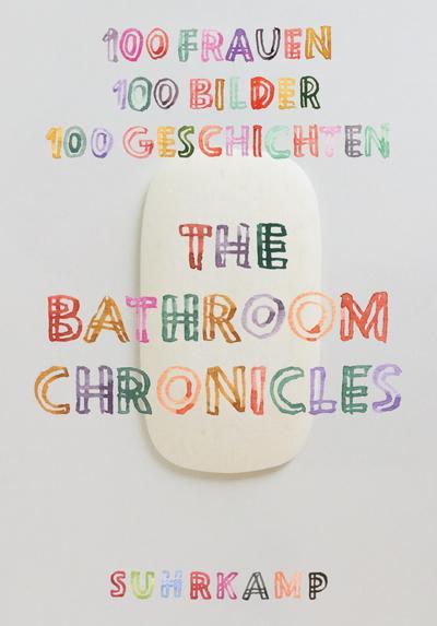 The Bathroom Chronicles: 100 Frauen. 100 Bilder. 100 Geschichten (suhrkamp taschenbuch)
