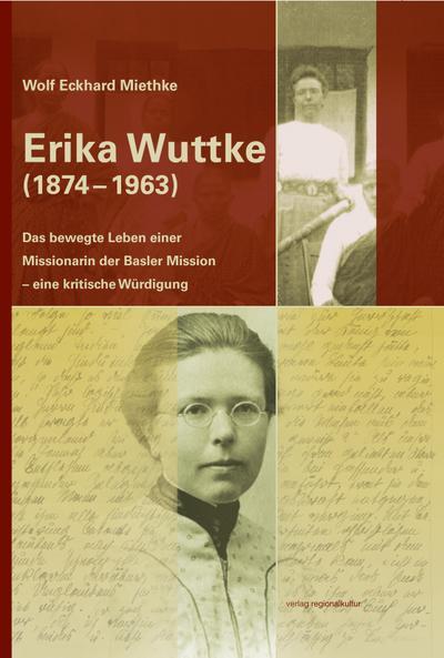 Erika Wuttke (1874-1963): Das bewegte Leben einer Missionarin der Basler Mission - eine kritische Würdigung