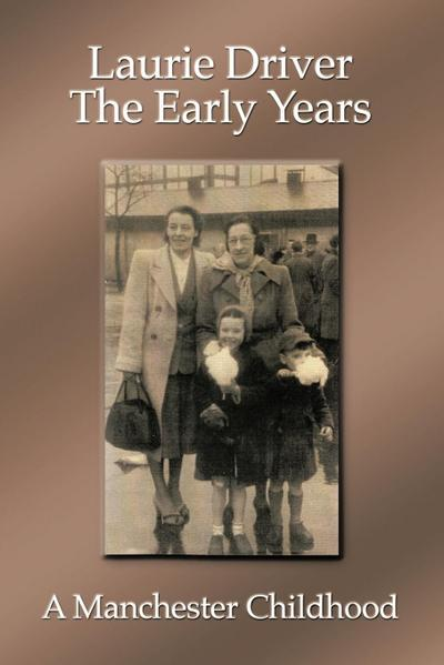 The Early Years: A Manchester Childhood - Laurie Driver