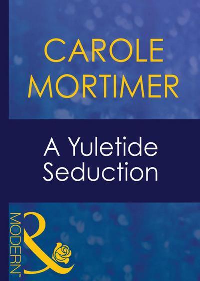 A Yuletide Seduction (Mills & Boon Modern) (Christmas, Book 17)