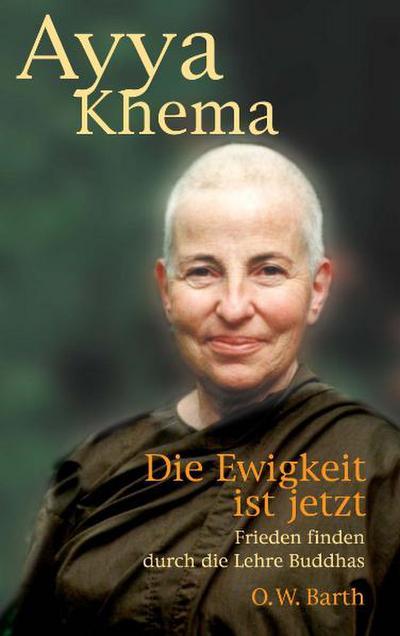 Die Ewigkeit ist jetzt: Frieden finden durch die Lehre Buddhas