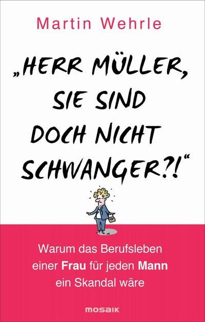 'Herr Müller, Sie sind doch nicht schwanger?!': Warum das Berufsleben einer Frau für jeden Mann ein Skandal wäre