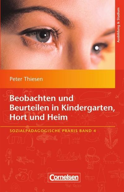Sozialpädagogische Praxis: Band 4 - Beobachten und Beurteilen in Kindergarten, Hort und Heim