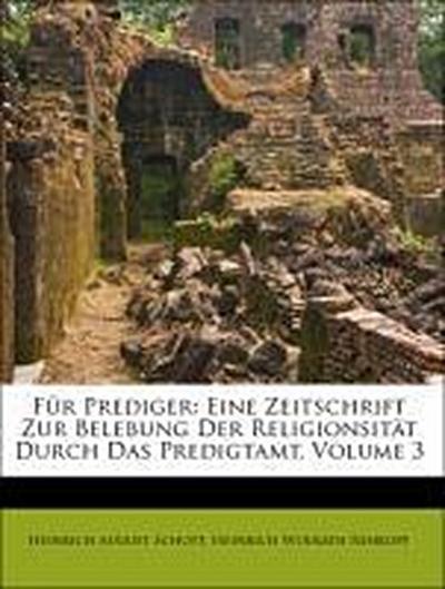 Für Prediger: Eine Zeitschrift zur Belebung der Religionsität durch das Predigtamt. Dritter Band.