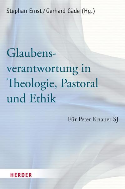 Glaubensverantwortung in Theologie, Pastoral und Ethik