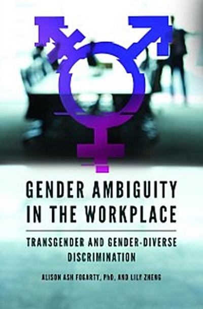 Gender Ambiguity in the Workplace: Transgender and Gender-Diverse Discrimination