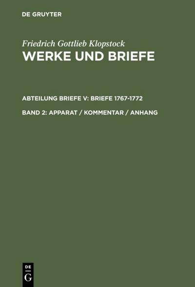 Klopstock, Friedrich Gottlieb: Werke und Briefe. Abteilung Briefe V: Briefe 1767-1772 - Apparat / Kommentar / Anhang