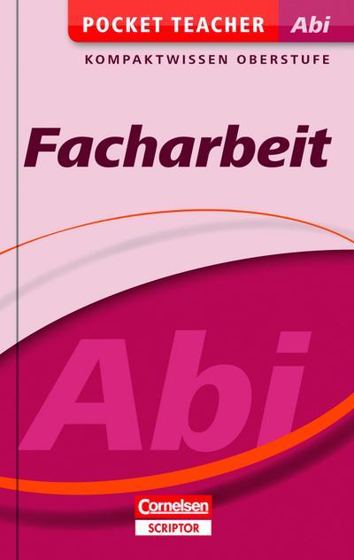 Pocket Teacher Abi - Facharbeit - Cornelsen Scriptor: Kompaktwissen Oberstufe