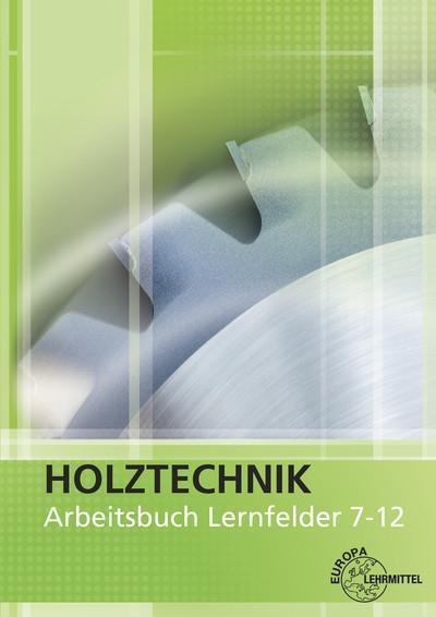 Holztechnik Arbeitsbuch - Lernfelder 7-12