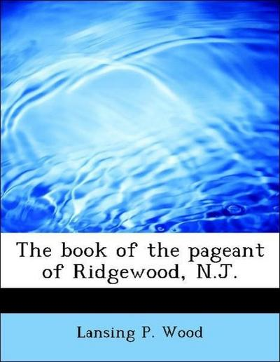 The book of the pageant of Ridgewood, N.J.