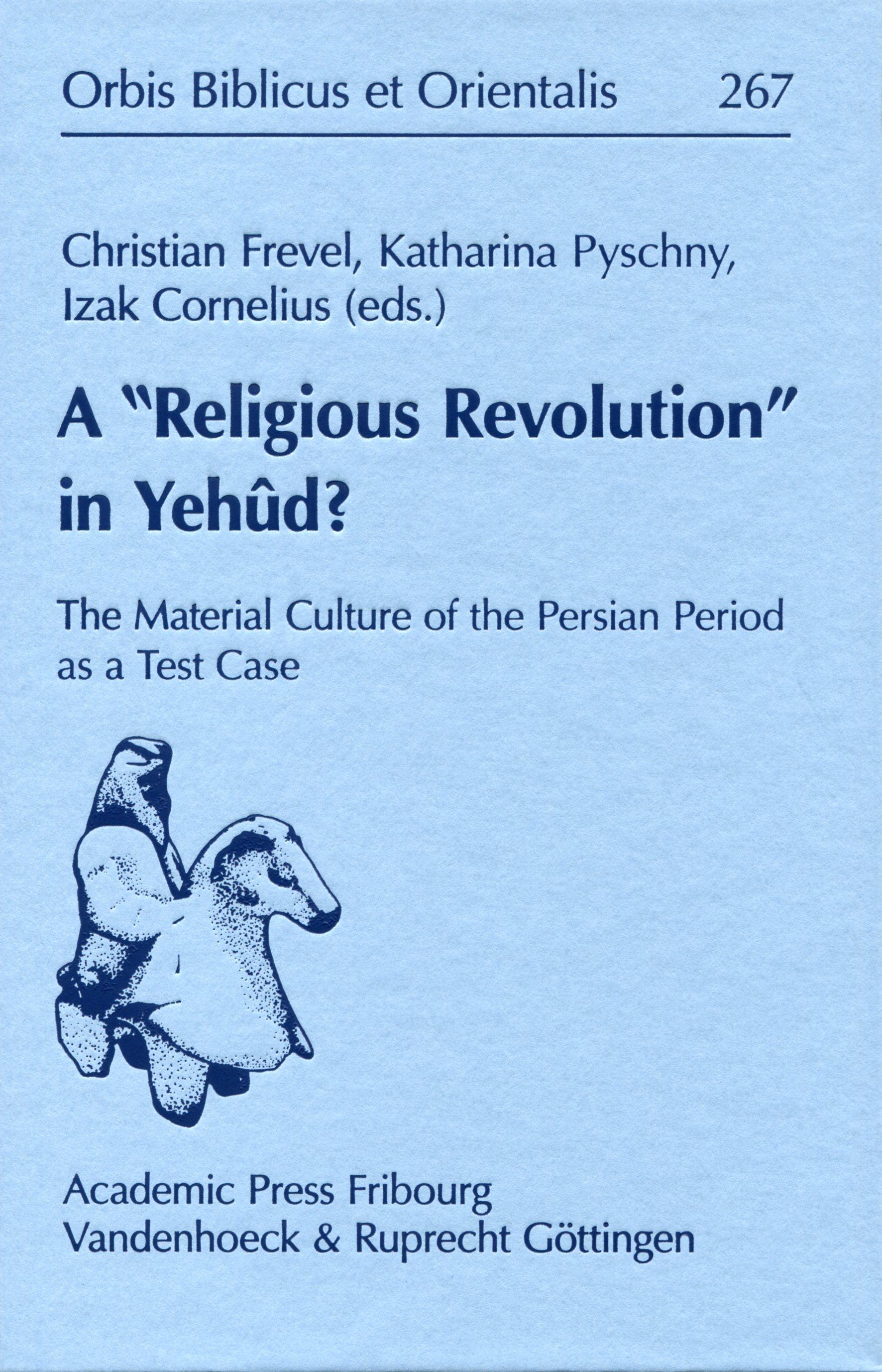 "A """"Religious Revolution"""" in Yehûd? Christian Frevel"
