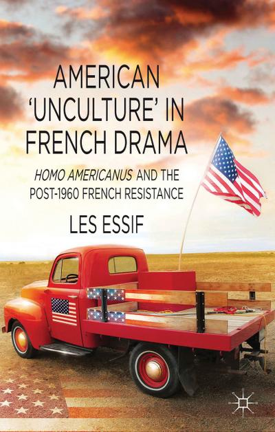 American 'unculture' in French Drama: Homo Americanus and the Post-1960 French Resistance