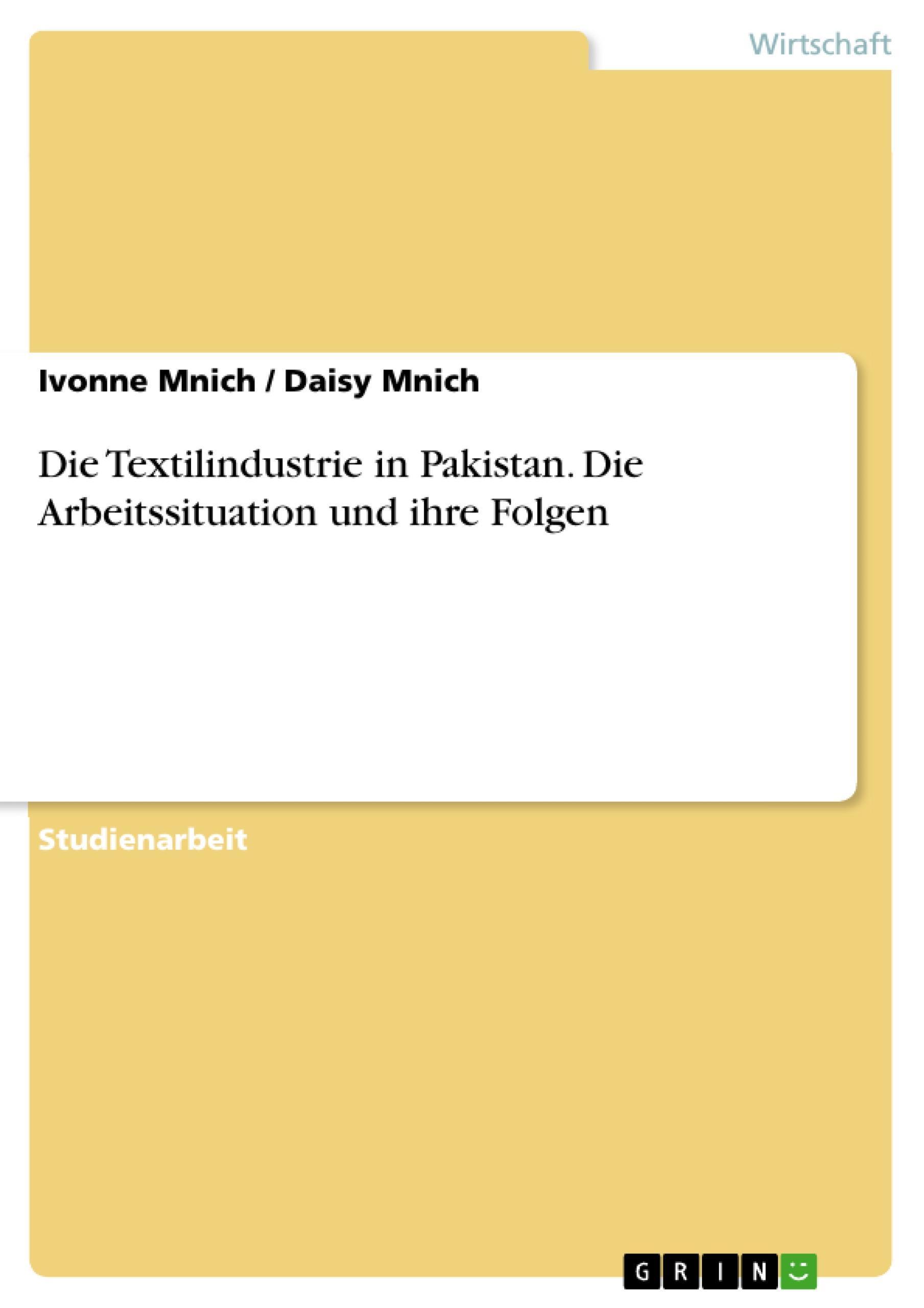 Die Textilindustrie in Pakistan. Die Arbeitssituation und ihre Folgen Daisy ...