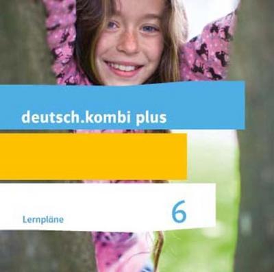 deutsch.kombi plus / Lernplan 6. Schuljahr. Allgemeine Ausgabe