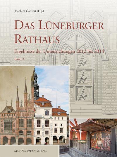 Das Lüneburger Rathaus Ergebnisse der Untersuchungen 2012 bis 2014, Band 3