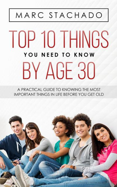 Top 10 Things You Need To Know By Age 30