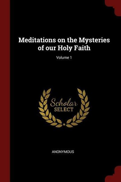 Meditations on the Mysteries of Our Holy Faith; Volume 1