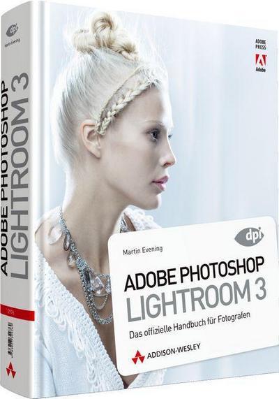 Adobe Photoshop Lightroom 3 - Das offizielle Handbuch für Fotografen (DPI Adobe)