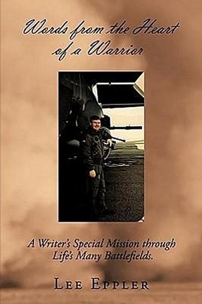 Words from the Heart of a Warrior: A Writer's Special Mission Through Life's Many Battlefields