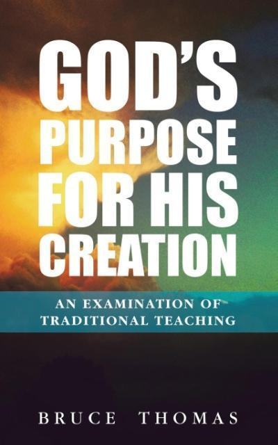 God's Purpose for His Creation: An Examination of Traditional Teaching