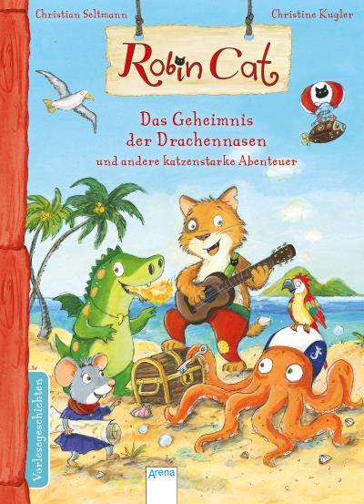 Robin Cat. Das Geheimnis der Drachennasen und andere katzenstarke Abenteuer