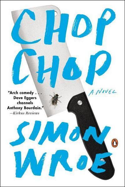Chop Chop: A Novel - Penguin Books - Taschenbuch, Englisch, Simon Wroe, A Novel, A Novel