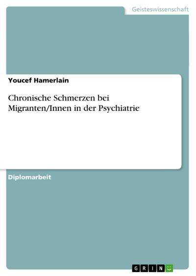 Chronische Schmerzen bei Migranten/Innen in der Psychiatrie